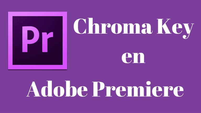 Paso a paso cómo realizar el Chroma Key en Adobe Premiere