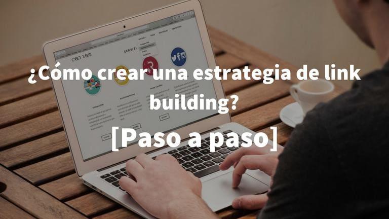Aprende paso a paso la creación de tu estrategia de link building