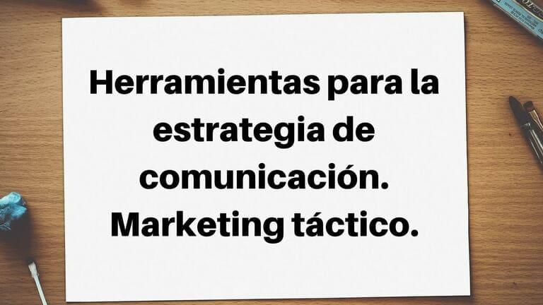 Herramientas para la estrategia de comunicación. Marketing táctico