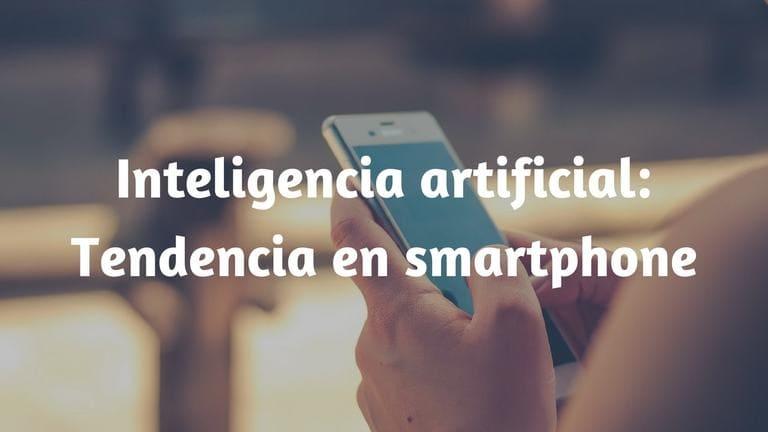 Fabricantes incorporan inteligencia artificial en teléfonos inteligentes (smartphone)