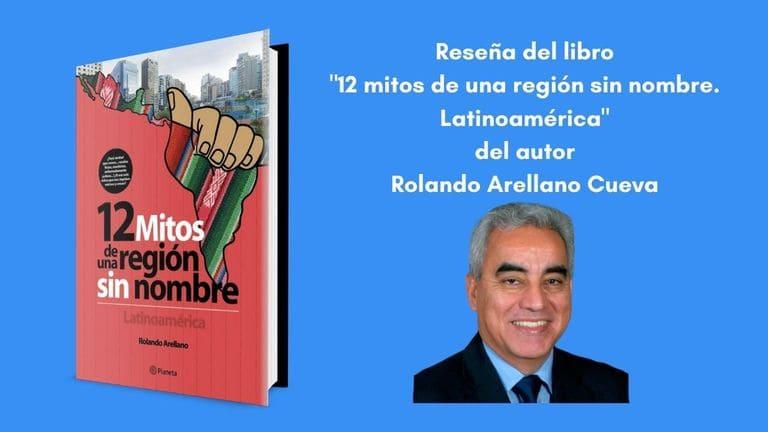 """Reseña del libro """"12 mitos de una región sin nombre. Latinoamérica"""" de Rolando Arellano Cueva"""