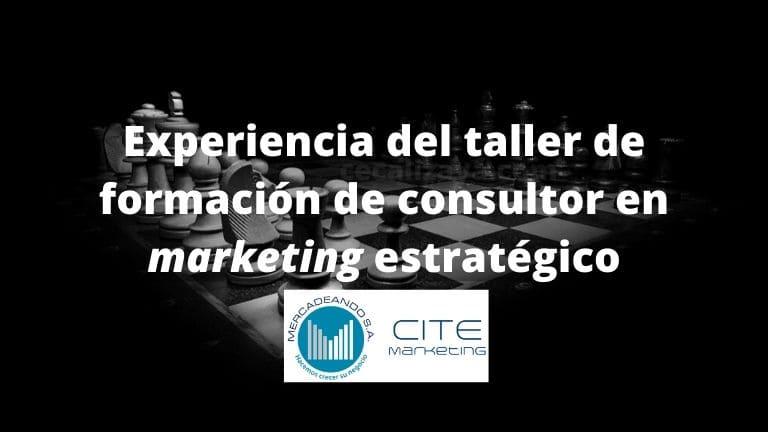 Experiencia del taller de formación de consultores en marketing estratégico realizado por el CITEMarketing Mercadeando S.A.